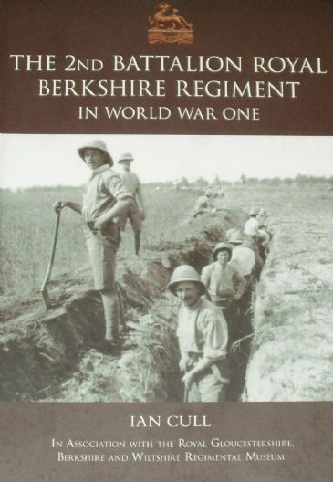 The 2nd Battalion Royal Berkshire Regiment in World War One, by Ian Cull